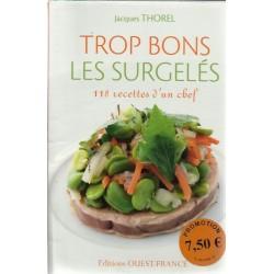Trop bons les surgeles (118 recettes d'un chef) - Jaques Thorel