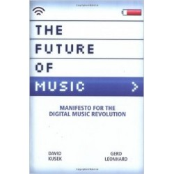 The Future of Music: Manifesto for the Digital Music Revolution - David Kusek