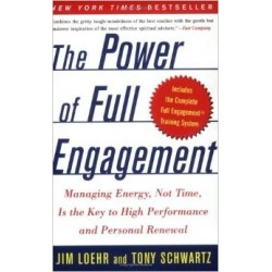 The Power of Full Engagement: Managing Energy, Not Time, Is the Key to High Performance and Personal Renewal - Jim Loehr