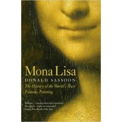 Mona Lisa: The History of the World's Most Famous Painting - Donald Sassoon