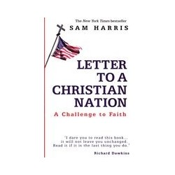 Letter to a Christian Nation: A Challenge to Faith - Sam Harris