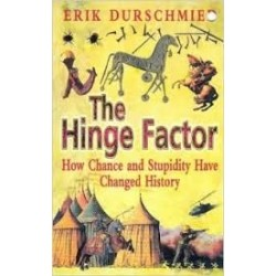 The Hinge Factor: How Chance and Stupidity Have Changed History - Erik Durschmeid