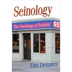Seinology: The Sociology of Seinfeld - Tim Delaney