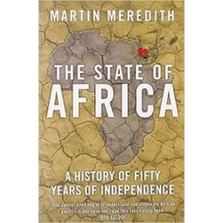 The State of Africa: A History of Fifty Years of Independence - Martin Meredith