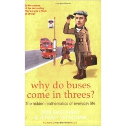 Why Do Buses Come in Threes? The Hidden Mathematics of Everyday Life - Rob Eastaway