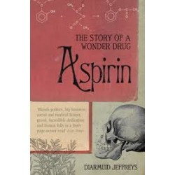 Aspirin: The Remarkable Story of a Wonder Drug - Diarmuid Jeffreys