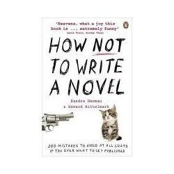 How Not to Write a Novel: 200 Mistakes to avoid at All Costs If You Ever Want to Get Published - Sandra Newman