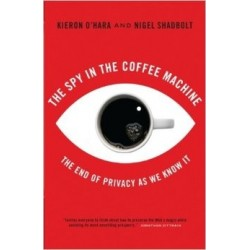 The Spy in the Coffee Machine: The End of Privacy As We Know It - Kieron O'Hara