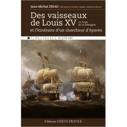 Des vaisseaux de Louis XV au large de la Bretagne Et l'itinéraire d'un chercheur d'épaves - Jean-Michel Eriau