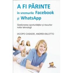 A fi parinte in vremurile Facebook si Whatsapp. Gestionarea oportunitatilor si riscurile noilor tehnologii