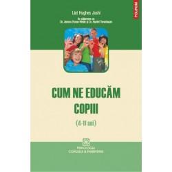 Cum ne educam copiii (4-11 ani) - Liat Hughes Joshi, Jemma Rossen-Webb, Harlet Tanenbaum