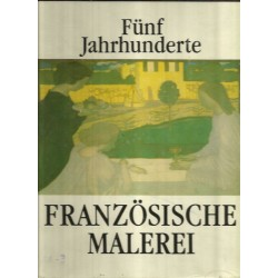 Fünf Jahrhunderte Französische Malerei. 15. bis 18. Jahrhundert. 19. und 20. Jahrhundert. 2 Bände.