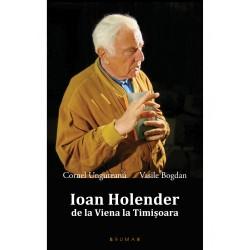 Ioan Holender. De la Viena la Timișoara - Cornel Ungureanu, Vasile Bogdan