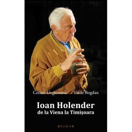 Ioan Holender. De la Viena la Timișoara