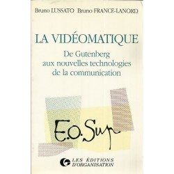 La videomatique de Gutenberg aux nouvelles tecnologies de la communication - Bruno Lussato, Bruno France - Lanord