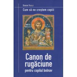 Canon de rugaciune pentru copilul bolnav - Danion Vasile