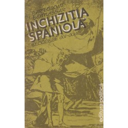 Inchizitia spaniola. Secolele XV-XIX - Bartolome Bennassar