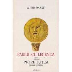 Pariul cu legenda sau viata lui Petre Tutea asa cum a fost ea - A. I. Brumaru