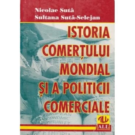 Istoria comertului mondial si a politicii comerciale - Nicoale Suta, Sultana Suta Selejan