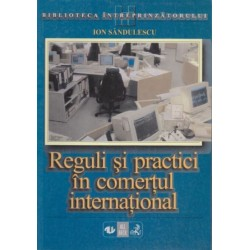 Reguli si practici in comertul international - Ion Sandulescu