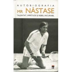 Autobiografia Mr Nastase. Talentat, impetuos si rebel incurabil - Ilie nastase