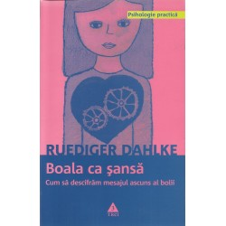 Boala ca sansa. Cum sa descifram mesajul ascuns al bolii - Ruediger Dahlke