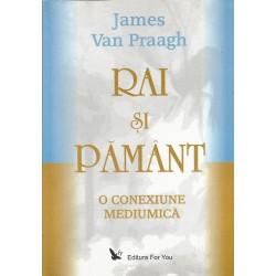 Rai si Pamant. O conexiune mediumica - James van Praagh