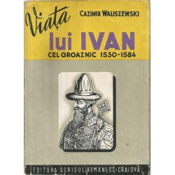 Viata lui Ivan cel Groaznic 1530 - 1584 - Cazimir Waliszewski
