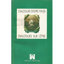 Dialoguri Despre Fiinta - Editie ingrijita de Corneliu Mircea si Maria Tenchea