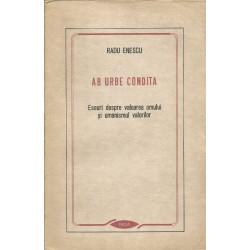 Ab Urbe Conditia. Eseuri despre valoarea omului si umanismul valorilor - Radu Enescu