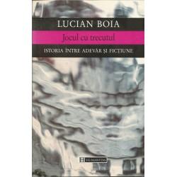 Jocul cu trecutul. Istoria intre adevar si fictiune - Lucian Boia