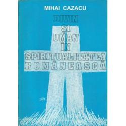 Divin si uman in spiritualitatea romaneasca - Mihai Cazacu