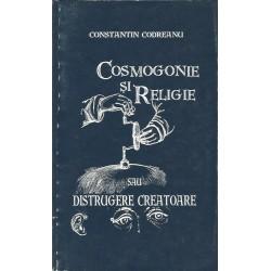 Cosmogonie si religie. Distrugere creatoare - Constantin Codreanu