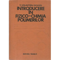 Introducere in fizico-chimia polimerilor - T. Volintiru, G. Ivan