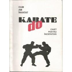Cum am invatat Karate Do. Caiet pentru incepatori - George Dumitrescu