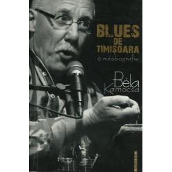 Blues de Timișoara: O autobiografie - Bela Kamocsa