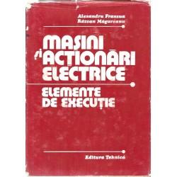 Masini si actionari electrice. Elemente de executie - Alexandru Fransua, Razvan Magureanu
