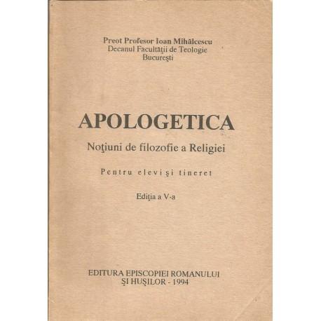Apologetica. Notiuni de filosofie a religiei - Preot. Prof. Ioan Mihalcescu