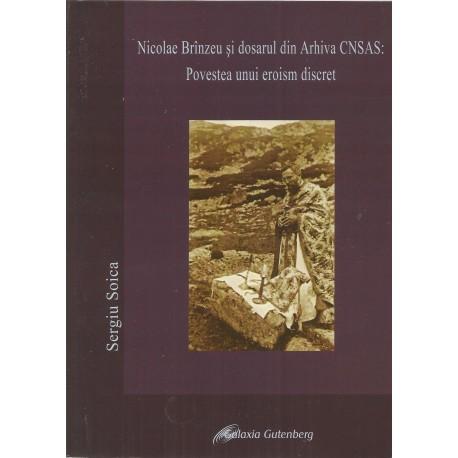 Nicolae Brinzeu si dosarul din arhiva CNSAS. Povestea unui eroism discret - Sergiu Soica