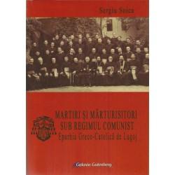 Martiri si marturisitori sub regimul comunist. Eparhia Greco-Catolica de Lugoj - Sergiu Soica