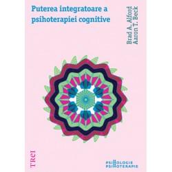 Puterea integratoare a psihoterapiei cognitive - Brad A. Alford, Aaron T. Beck