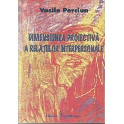 Dimensiunea proiectiva a relatiilor interpersonale - Vasile Perciun