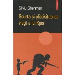 Scurta si plictisitoarea viata a lui kjus - Silviu Gherm