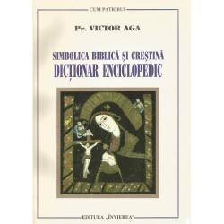 Simbolica biblica si Crestina. Dictionar enciclopedic - Pr. Victor Aga