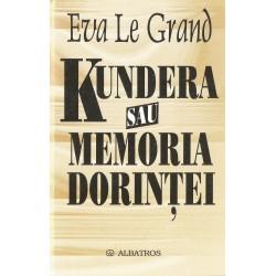 Kundera sau memoria dorintei - Eva Le Grand