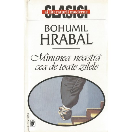 Minunea noastra cea de toate zilele - Bohumil Hrabal