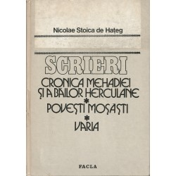 Cronica Mehadiei si a bailor Herculane. Povesti Mosasti. Varia - Nicolae Stoica de Hateg