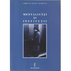 Mentalitati si institutii - Adrian-Paul Iliescu