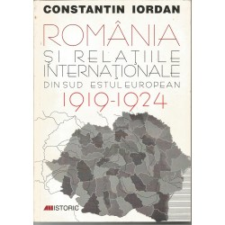 Romania si relatiile internationale don Sud Estul European 1919 - 1924 - Constantin Iordan