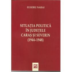 Situatia politica in judetele Caras si Severin (1944 - 1948) - Eusebiu Narai